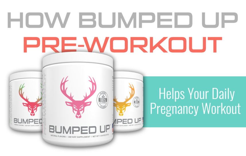 How Bumped Up Pre-workout Helps Your Daily Pregnancy Workout